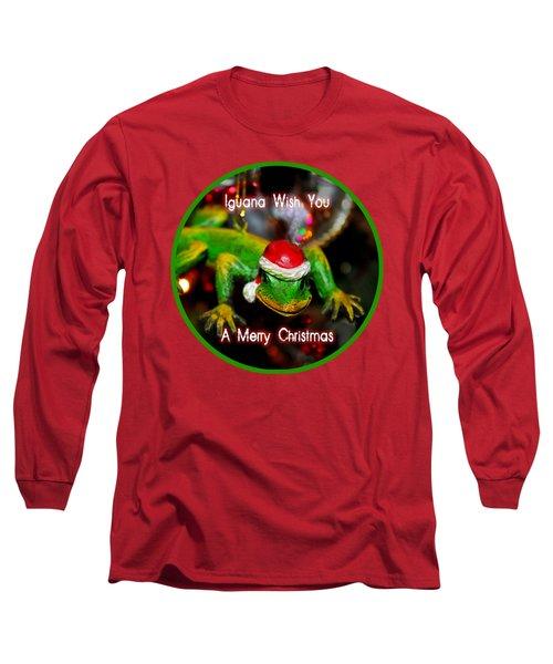 Iguana Wish You A Merry Christmas Long Sleeve T-Shirt