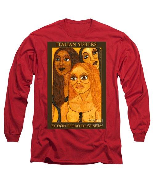 Italian Sisters Long Sleeve T-Shirt by Don Pedro De Gracia