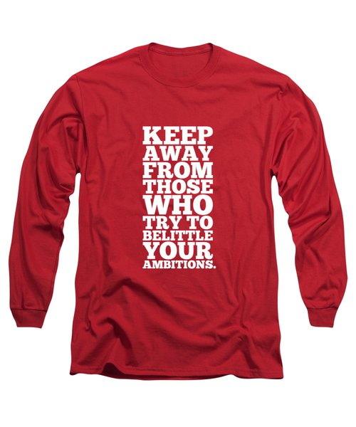 Keep Away From Those Who Try To Belittle Your Ambitions Gym Motivational Quotes Poster Long Sleeve T-Shirt