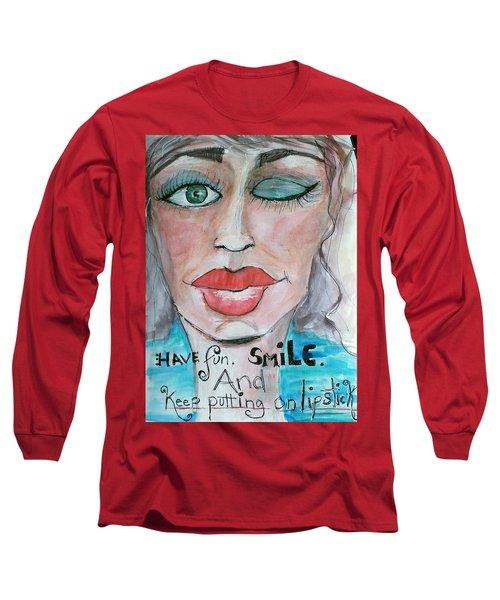 Keep Putting On Lipstick Long Sleeve T-Shirt