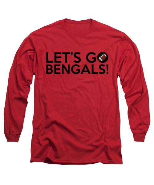 Let's Go Bengals Long Sleeve T-Shirt