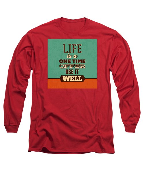 Life Is A One Time Offer Long Sleeve T-Shirt