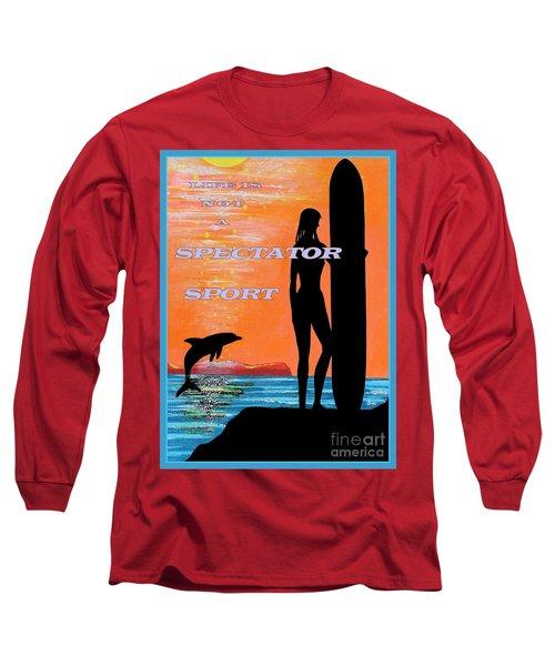 Life Is Not A Spectator Sport Long Sleeve T-Shirt