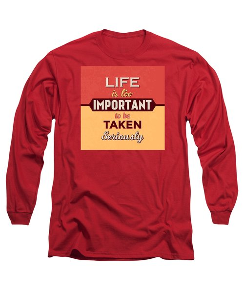 Life Is Too Important Long Sleeve T-Shirt