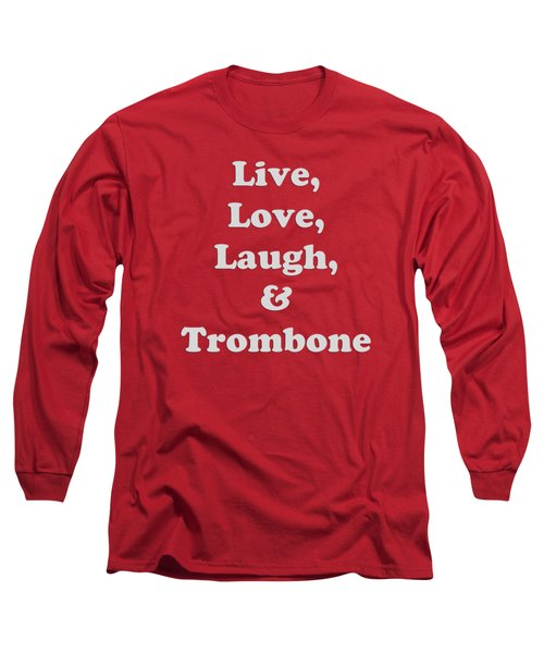 Live Love Laugh And Trombone 5607.02 Long Sleeve T-Shirt by M K  Miller