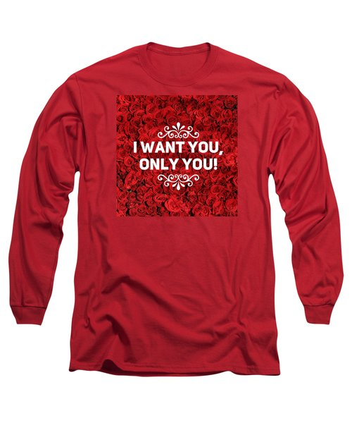 Love Quote I Want You Only You Long Sleeve T-Shirt by Matthias Hauser