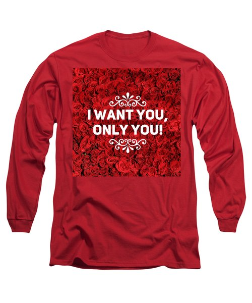 Love Quote I Want You Only You Long Sleeve T-Shirt