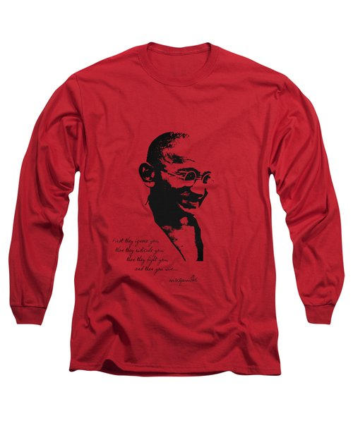 Mahatma Gandhi - First They Ignore You... Long Sleeve T-Shirt