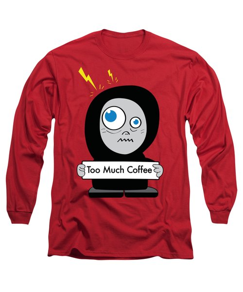 Not Too Much Coffee Long Sleeve T-Shirt