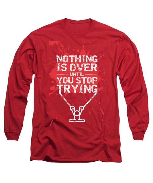 Nothing Is Over Until You Stop Trying Gym Motivational Quotes Poster Long Sleeve T-Shirt