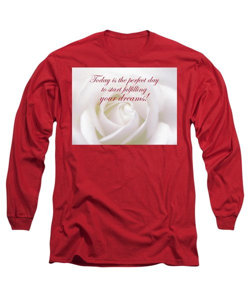 Perfect Day For Fulfilling Your Dreams Long Sleeve T-Shirt