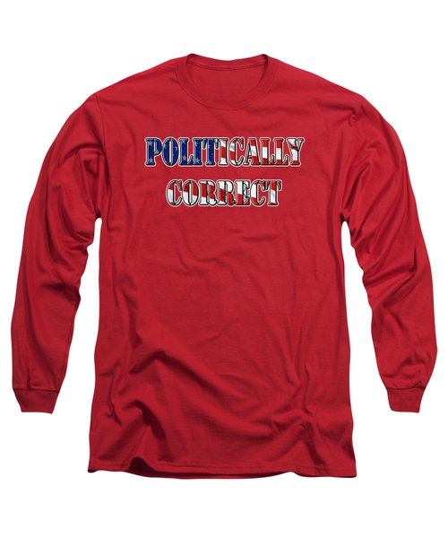 Politically Correct Long Sleeve T-Shirt by Phyllis Denton