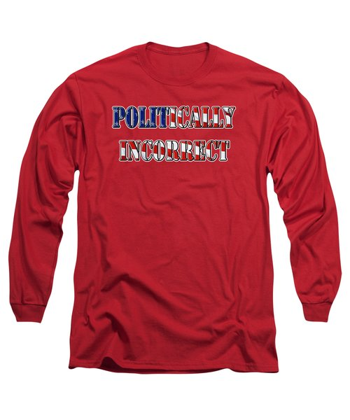 Politically Incorrect Long Sleeve T-Shirt by Phyllis Denton