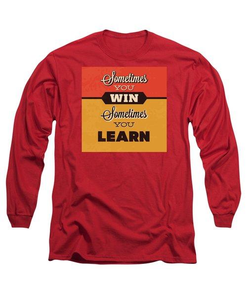 Sometimes You Win Sometimes You Learn Long Sleeve T-Shirt