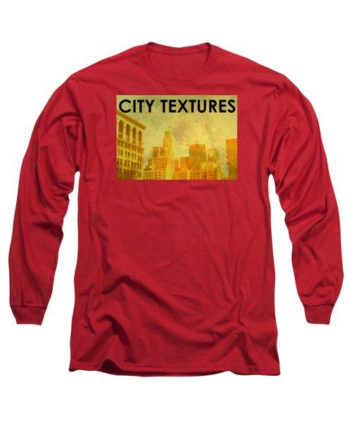 Sunny City Textures Long Sleeve T-Shirt by John Fish