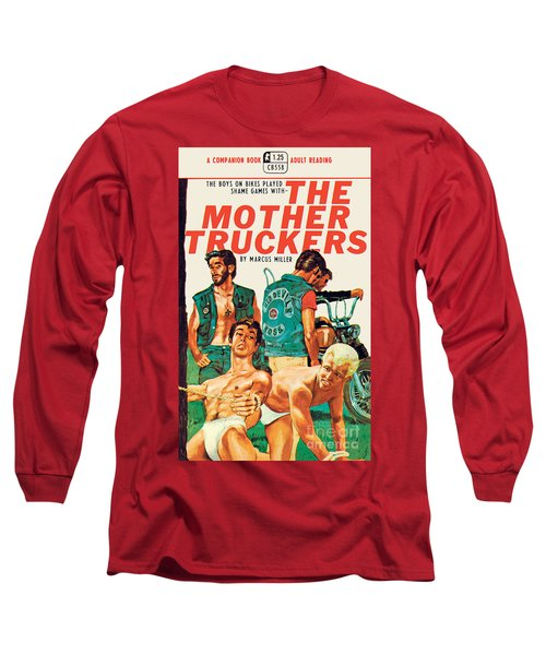 The Mother Truckers Long Sleeve T-Shirt by Unknown Artist