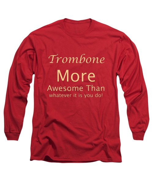 Trombones More Awesome Than You 5558.02 Long Sleeve T-Shirt by M K  Miller