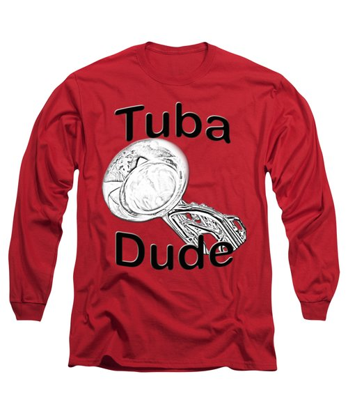 Tuba Dude Long Sleeve T-Shirt by M K  Miller