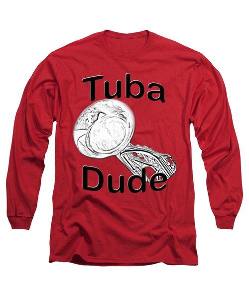Tuba Dude Long Sleeve T-Shirt