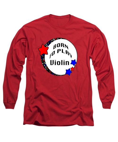 Violin Born To Play Violin 5680.02 Long Sleeve T-Shirt