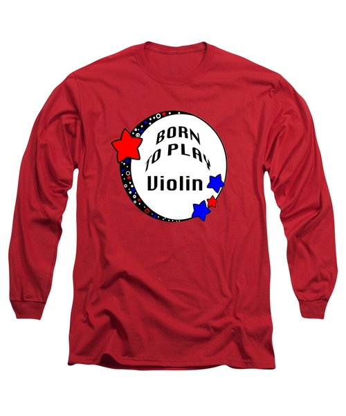 Violin Born To Play Violin 5680.02 Long Sleeve T-Shirt