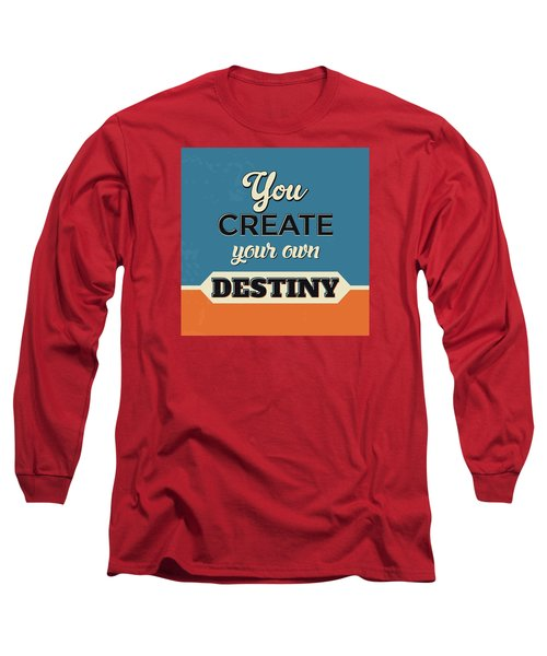 You Create Your Own Destiny Long Sleeve T-Shirt