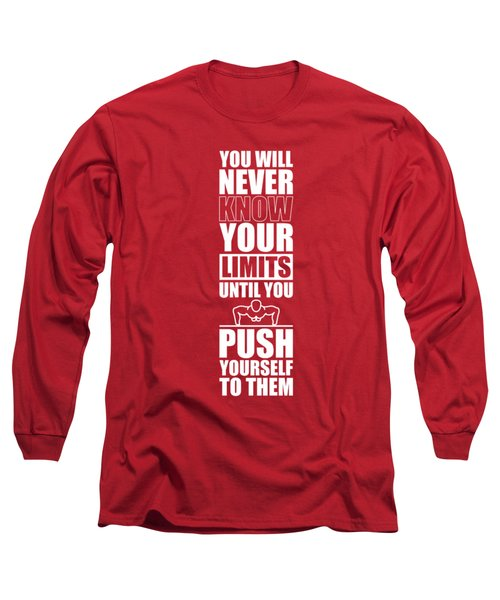 You Will Never Know Your Limits Until You Push Yourself To Them Gym Motivational Quotes Poster Long Sleeve T-Shirt