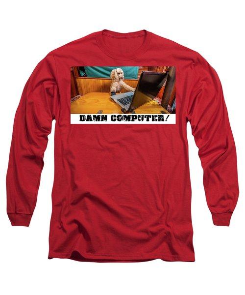 Damn Computer Long Sleeve T-Shirt