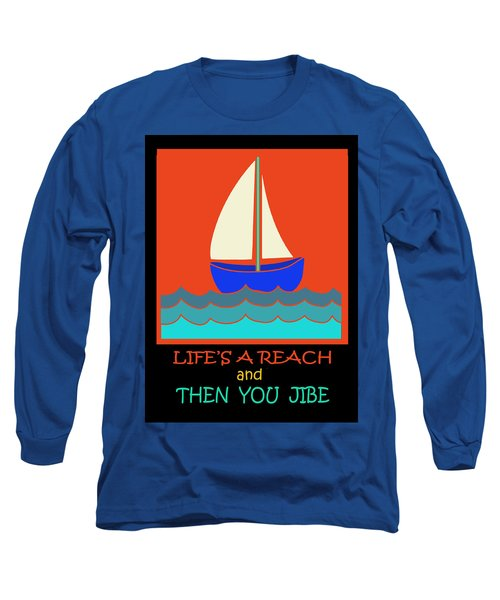 Long Sleeve T-Shirt featuring the digital art Life's A Reach And Then You Jibe by Vagabond Folk Art - Virginia Vivier
