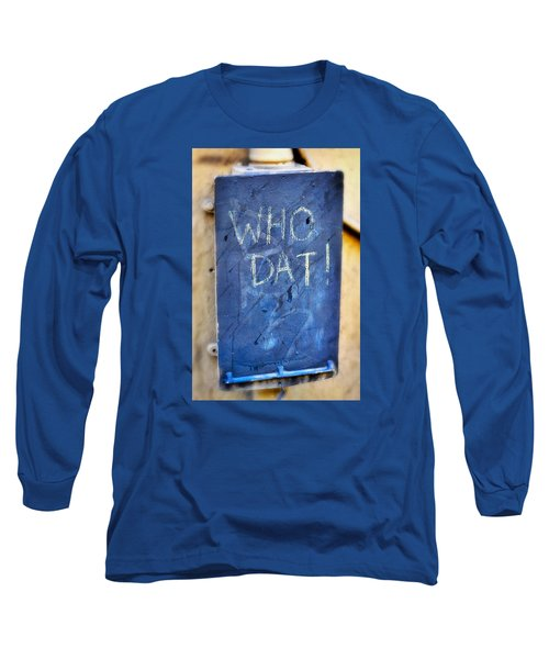 Long Sleeve T-Shirt featuring the photograph Who Dat by Nadalyn Larsen