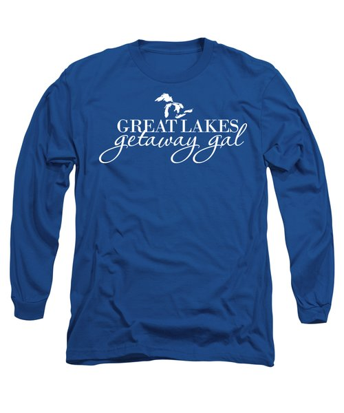 Great Lakes Getaway Gal--white Script Long Sleeve T-Shirt