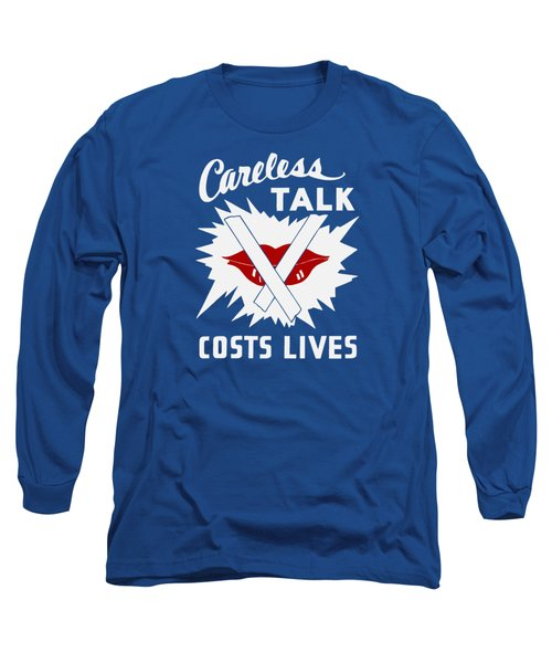 Careless Talk Costs Lives  Long Sleeve T-Shirt