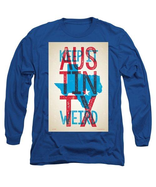 Austin Texas - Keep Austin Weird Long Sleeve T-Shirt