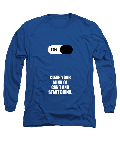 Clear Your Mind Of Cant And Start Doing Life Motivational Quotes Poster Long Sleeve T-Shirt