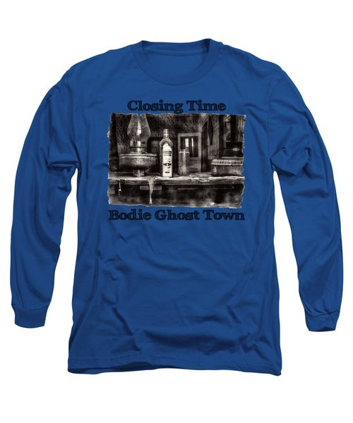 Closing Time Bodie Ghost Town Long Sleeve T-Shirt