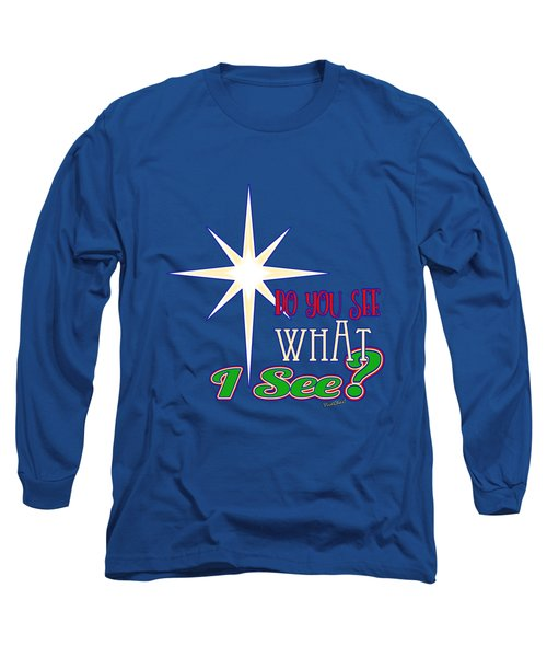 Do You See What I See? Long Sleeve T-Shirt