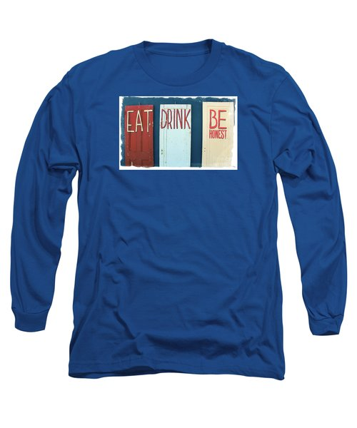 Long Sleeve T-Shirt featuring the photograph Eat, Drink, Be Honest Doors by Colleen Kammerer