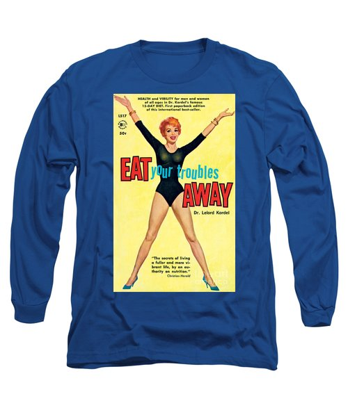 Eat Your Troubles Away Long Sleeve T-Shirt