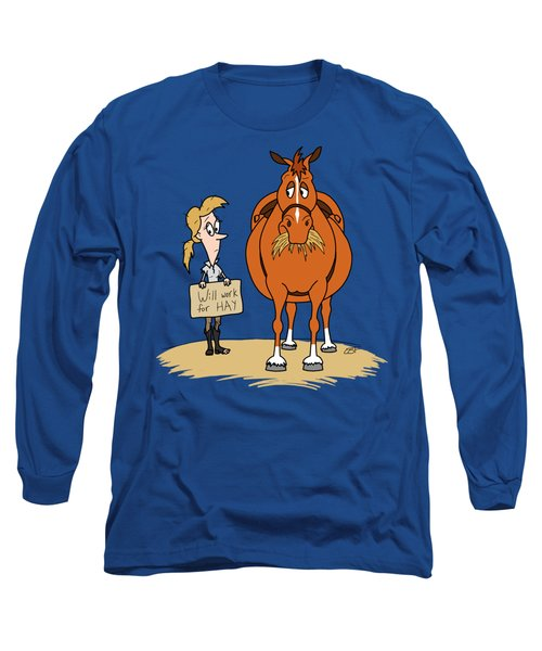 Funny Fat Cartoon Horse Woman Will Work For Hay Long Sleeve T-Shirt