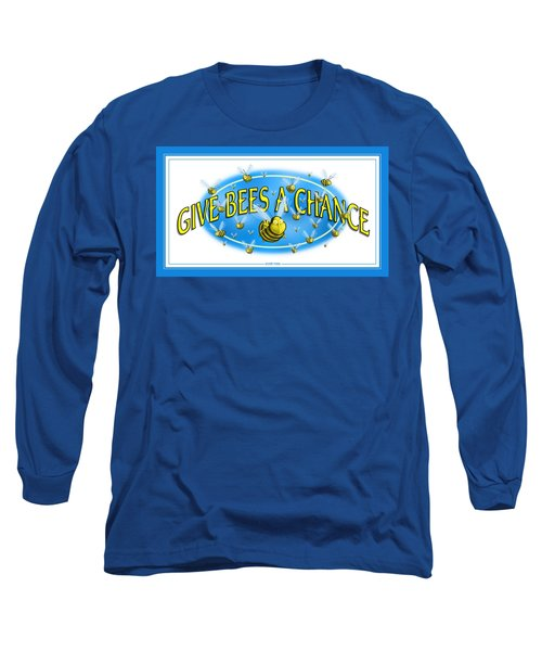 Give Bees A Chance Long Sleeve T-Shirt