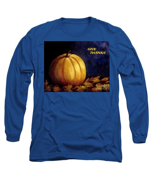 Give Thanks Autumn Painting Long Sleeve T-Shirt by Annie Zeno