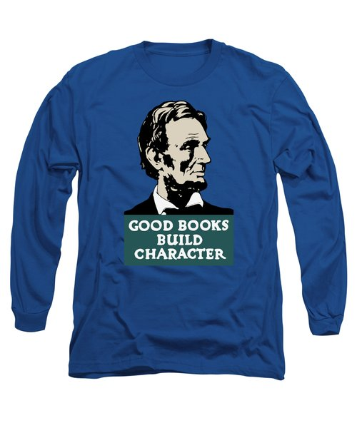 Good Books Build Character - President Lincoln Long Sleeve T-Shirt