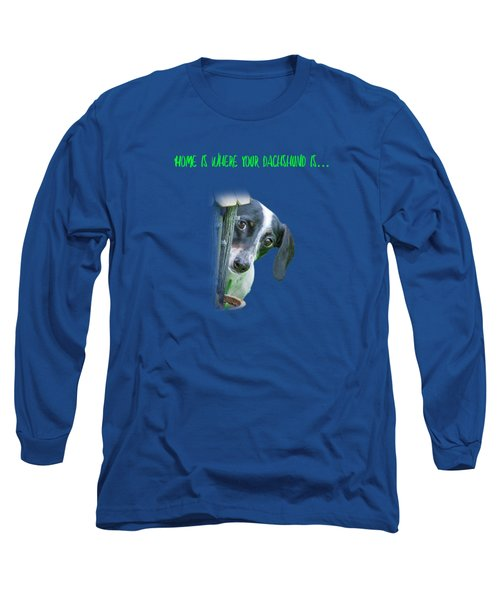 Home Is Where Your Dachshund Is Long Sleeve T-Shirt