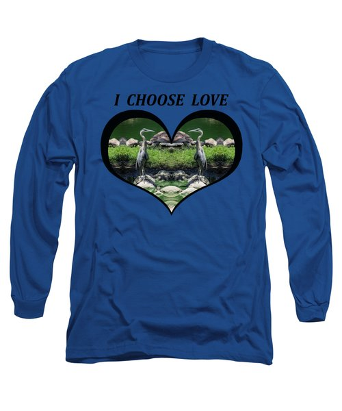 I Chose Love With A Heart Framing Blue Herons Long Sleeve T-Shirt by Julia L Wright