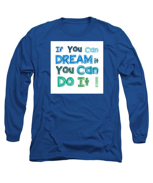 Long Sleeve T-Shirt featuring the digital art If You Can Dream It You Can Do It by Gina Dsgn