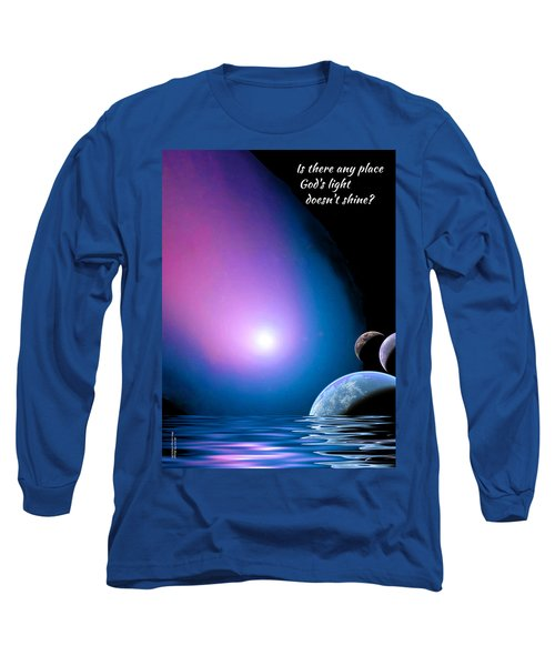 Is There Any Place God's Light Doesn't Shine? Long Sleeve T-Shirt by Chuck Mountain