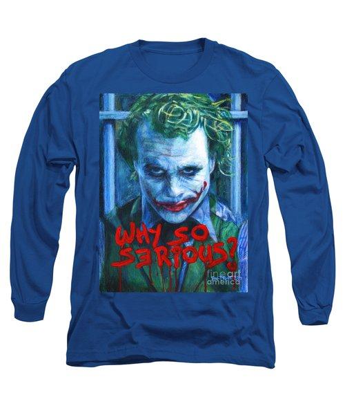 Joker - Why So Serioius? Long Sleeve T-Shirt by Bill Pruitt