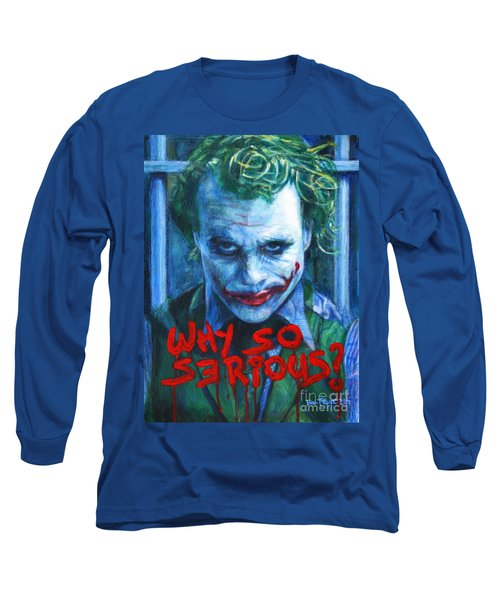 Joker - Why So Serioius? Long Sleeve T-Shirt