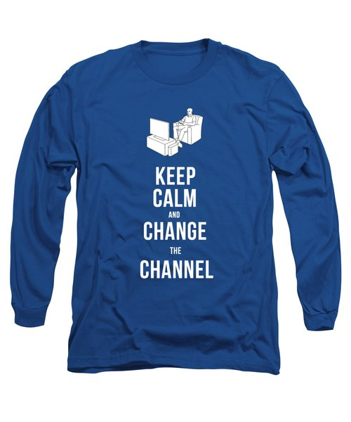 Keep Calm And Change The Channel Tee Long Sleeve T-Shirt