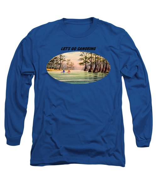 Let's Go Canoeing Long Sleeve T-Shirt by Bill Holkham